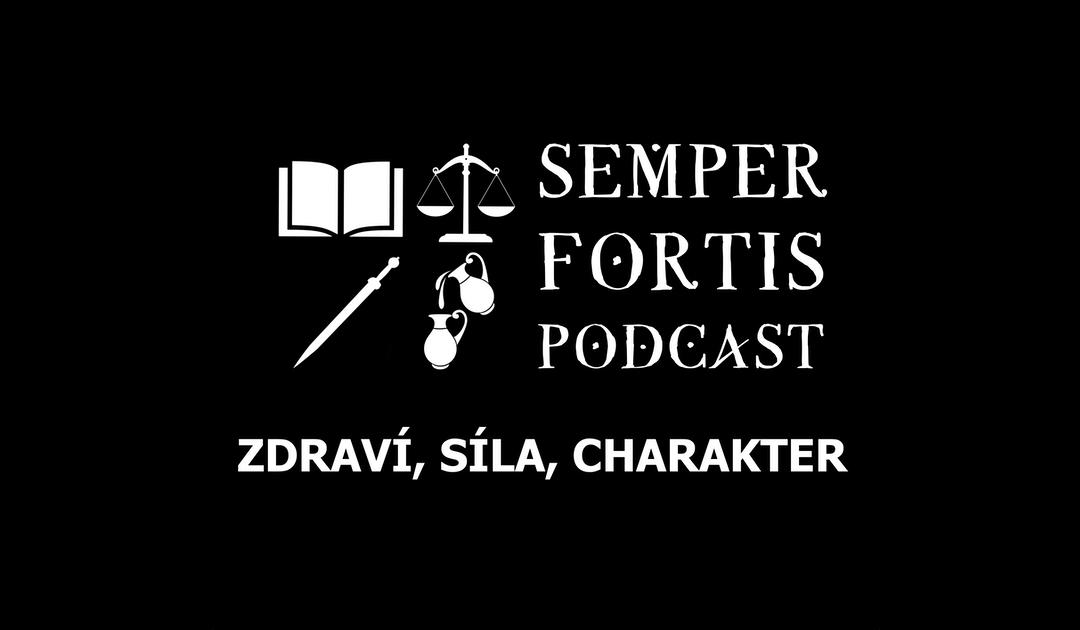 SEMPER FORTIS Podcast: Zdraví, síla, charakter